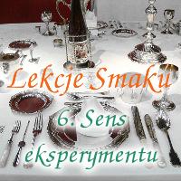 Lekcje Smaku 6: Sens eksperymentu